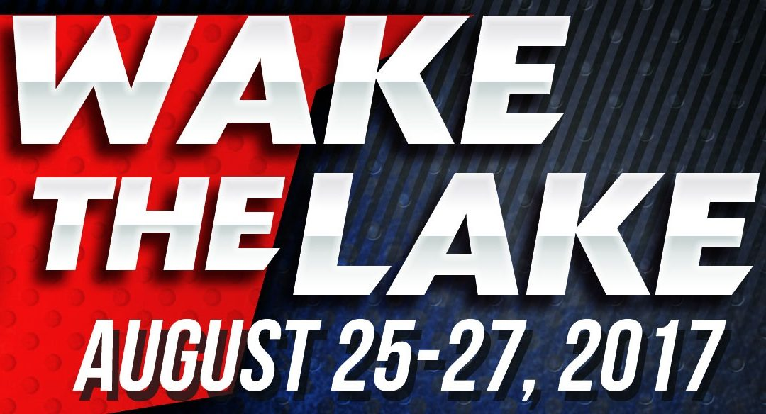 Wake the Lake – August 25-27, 2017